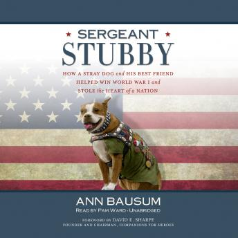 Download Sergeant Stubby: How a Stray Dog and His Best Friend Helped Win World War I and Stole the Heart of a Nation by Ann Bausum