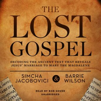 Download Lost Gospel: Decoding the Ancient Text That Reveals Jesus' Marriage to Mary the Magdalene by Simcha Jacobovici, Barrie Wilson