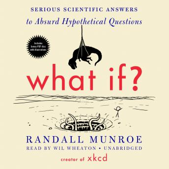 Download What If?: Serious Scientific Answers to Absurd Hypothetical Questions by Randall Munroe