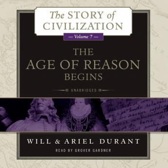 Age of Reason Begins: A History of European Civilization in the Period of Shakespeare, Bacon, Montaigne, Rembrandt, Galileo, and Descartes: 1558–1648 by  Will Durant, Ariel Durant