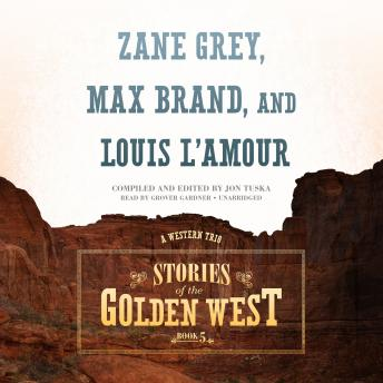 Stories of the Golden West, Book 5: A Western Trio, Max Brand, Louis L' Amour , Zane Grey