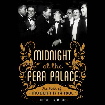 Download Midnight at the Pera Palace: The Birth of Modern Istanbul by Charles King