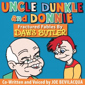 Uncle Dunkle and Donnie: Fractured Fables by Daws Butler, Daws Butler, Joe Bevilacqua