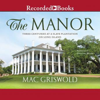 Manor: Three Centuries at a Slave Plantation on Long Island