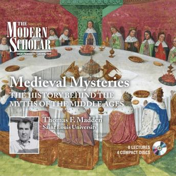 Medieval Mysteries: The History Behind the Myths of the Middle Ages