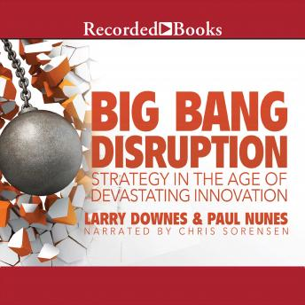 Free Big Bang Disruption: Strategy in the Age of Devestating Innovation Audiobook read by Chris Sorensen