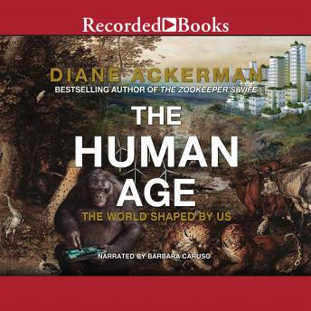 Download Human Age: The World Shaped By Us by Diane Ackerman
