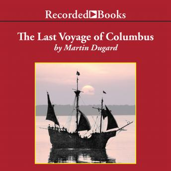 Last Voyage of Colombus: Being the Epic Tale of the Great Captain's Fourth Expedition, Including Accounts of Swordfight, Mutiny, Shipwreck, Gold, War, Hurricane, and Discovery by  Martin Dugard