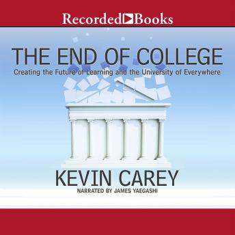 End of College: Creating the Future of Learning and the University of Everywhere