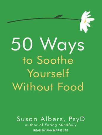 Download 50 Ways to Soothe Yourself Without Food by Susan Albers, Psyd