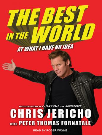Download Best in the World: At What I Have No Idea by Chris Jericho, Peter Thomas Fornatale