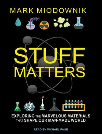 Download Stuff Matters: Exploring the Marvelous Materials That Shape Our Man-made World by Mark Miodownik
