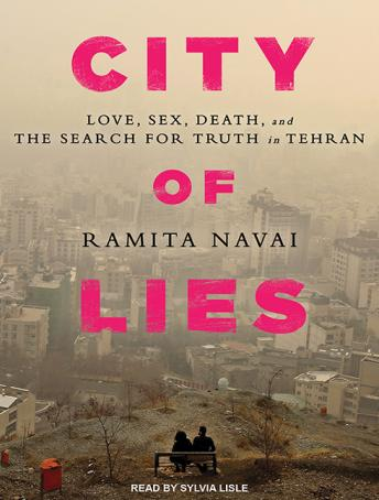 Download City of Lies: Love, Sex, Death, and the Search for Truth in Tehran by Ramita Navai