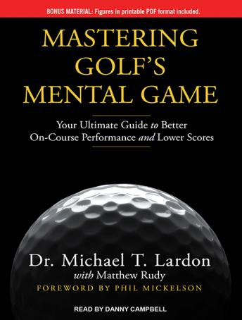 Download Mastering Golf's Mental Game: Your Ultimate Guide to Better On-Course Performance and Lower Scores by Matthew Rudy, Dr. Michael T. Lardon