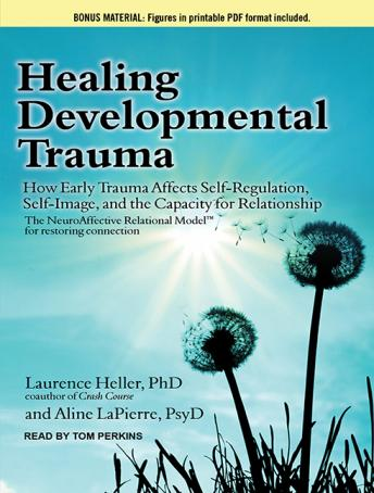 Download Healing Developmental Trauma: How Early Trauma Affects Self-Regulation, Self-Image, and the Capacity for Relationship by Laurence Heller, Aline LaPierre