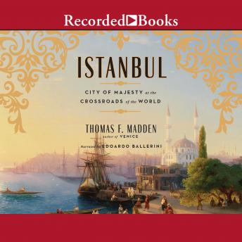 Download Istanbul: City of Majesty at the Crossroads of the World by Thomas F. Madden