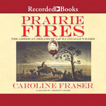 Download Prairie Fires: The American Dreams of Laura Ingalls Wilder by Caroline Fraser