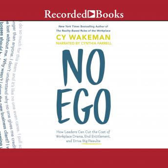 Download No Ego: How Leaders Can Cut the Cost of Workplace Drama, End Entitlement, and Drive Big Results by Cy Wakeman