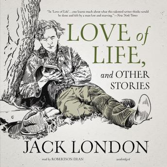 jack london love of life Jack london's short story, love of life is about two gold prospectors, bill and an unnamed man, who are struggling to survive on the frozen tundra of canada they cross the tundra looking for food, all the while suffering from starvation and exposure to the elements.
