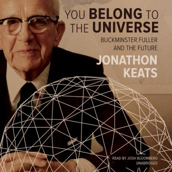 Download You Belong to the Universe: Buckminster Fuller and the Future by Jonathon Keats