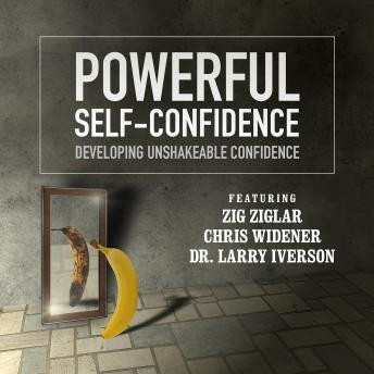 Powerful Self Confidence: Developing Unshakeable Confidence