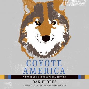 Download Coyote America: A Natural and Supernatural History by Dan Flores