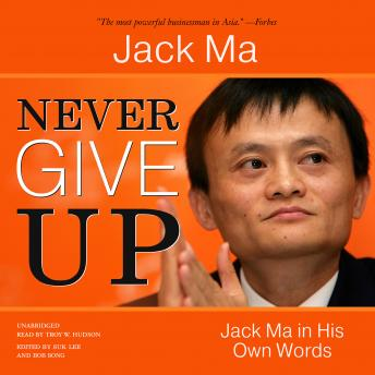 Never Give Up Jack Ma In His Own Words Audio Book By Jack Ma