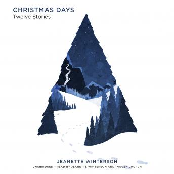 Download Christmas Days: 12 Stories and 12 Feasts for 12 Days by Jeanette Winterson