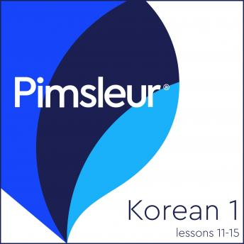 Download Pimsleur Korean Level 1 Lessons 11-15: Learn to Speak and Understand Korean with Pimsleur Language Programs by Pimsleur