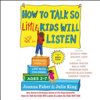 Download How to Talk So Little Kids Will Listen: A Survival Guide to Life with Children Ages 2-7 by Joanna Faber, Julie King