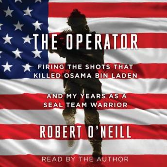 Download Operator: Firing the Shots that Killed Osama bin Laden and My Years as a SEAL Team Warrior by Robert O'Neill