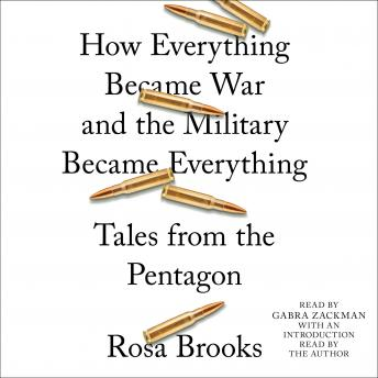 How Everything Became War and the Military Became Everything: Tales from the Pentagon, Audio book by Rosa Brooks