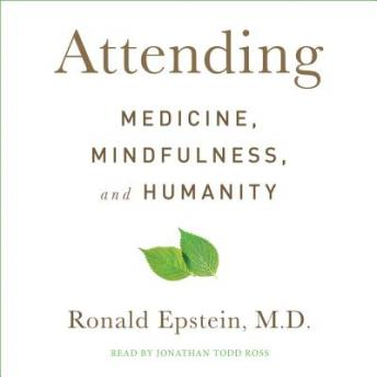 Download Attending: Medicine, Mindfulness, and Humanity by Ronald Epstein