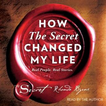 Download How The Secret Changed My Life: Real People. Real Stories. by Rhonda Byrne