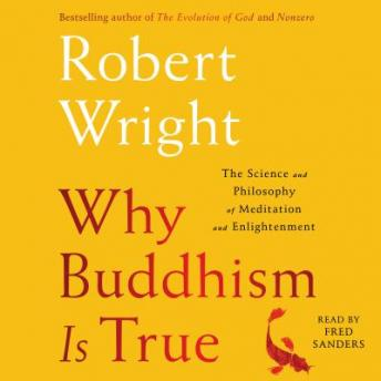 Download Why Buddhism is True: The Science and Philosophy of Enlightenment by Robert Wright