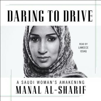 Daring to Drive: A Saudi Woman's Awakening, Audio book by Manal Al-Sharif
