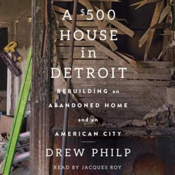 Download $500 House in Detroit: Rebuilding an Abandoned Home and an American City by Drew Philp
