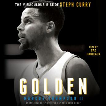 Download Golden: The Miraculous Rise of Steph Curry by Marcus Thompson