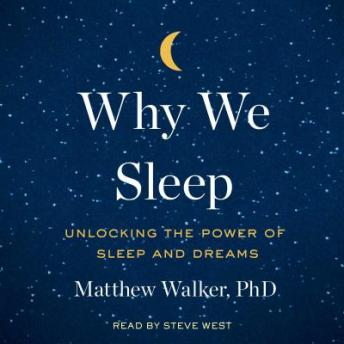 Why We Sleep: Unlocking the Power of Sleep and Dreams, Audio book by Matthew Walker