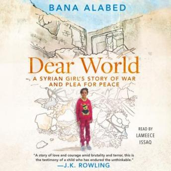 Download Dear World: A Syrian Girl's Story of War and Plea for Peace by Bana Alabed