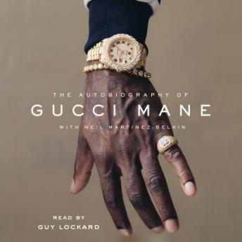 Download Autobiography of Gucci Mane by Gucci Mane, Neil Martinez-Belkin