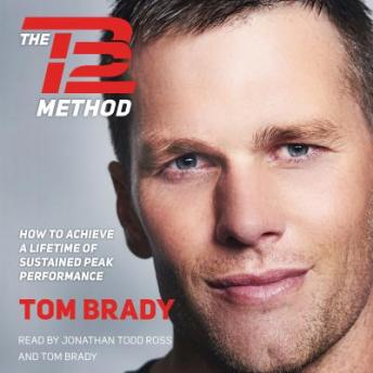 Download TB12 Method: How to Achieve a Lifetime of Sustained Peak Performance by Tom Brady
