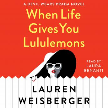 When Life Gives You Lululemons, Audio book by Lauren Weisberger