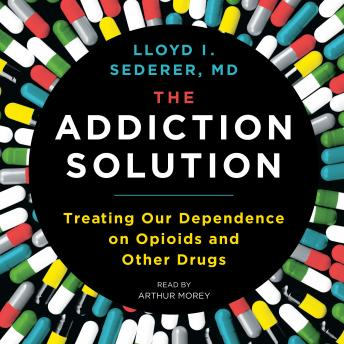 Download Addiction Solution: Treating Our Dependence on Opioids and Other Drugs by Lloyd Sederer