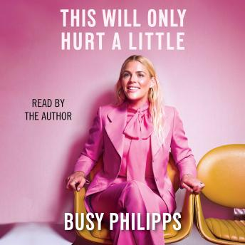 Download This Will Only Hurt a Little by Busy Philipps