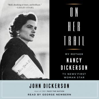 Download On Her Trail: My Mother, Nancy Dickerson, TV News' First Woman Star by John Dickerson