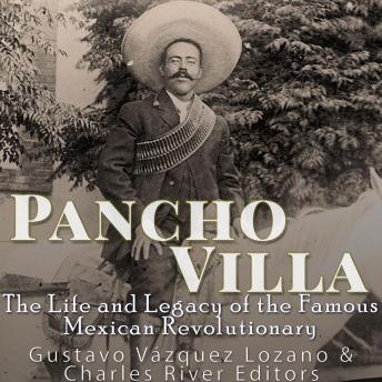 Download Pancho Villa: The Life and Legacy of the Famous Mexican Revolutionary by Charles River Editors , Gustavo Vázquez Lozano