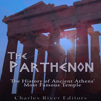 Download Parthenon: The History of Ancient Athens' Most Famous Temple by Charles River Editors