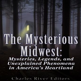 Download Mysterious Midwest: Mysteries, Legends, and Unexplained Phenomena in America's Heartland by Charles River Editors , Sean McLachlan