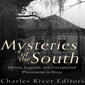 Download Mysteries of the South: Ghosts, Legends, and Unexplained Phenomena in Dixie by Charles River Editors , Sean McLachlan